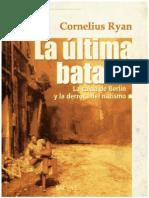 Cornelius Ryan La Ultima Batalla La Caida de Berlin y La Derrota Del Nazismo