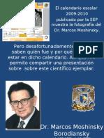 Marcos Moshinski. Esta presentación nosdan una referencia general sobre el científico Marcos Moshinski, quien actualmente aparece en el calendario escolar de la Secretaria de Educación Pública