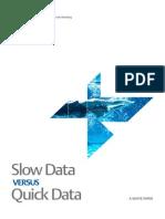 Slow Data versus Quick Data