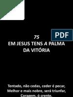 75 - Em Jesus Tens a Palma da Vitória