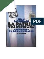Sasturain Juan - La Patria Transpirada - Argentina en Los Mundiales 1930-2010
