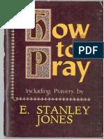 How to Pray - E. Stanley Jones