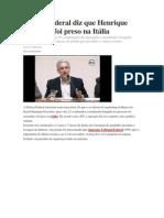 Polícia Federal diz que Henrique Pizzolato foi preso na Itália