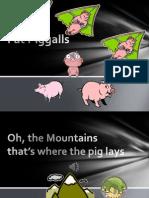 Fat Piggalls