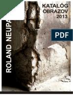 Katalóg obrazov Rolanda Neupauera - 2013