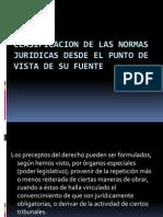 clasificaciondelasnormasjuridicasdesdeelpuntodevistadesufuente-111208154053-phpapp01