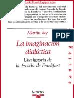 Martin Jay - La Imaginacion Dialectic A - Una Historia de La Escuela Frankfurt