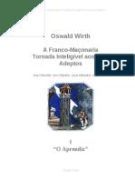 A Franco- Maconaria Tornada Inteligivel Aos Seus Adeptos - Oswald Wirth