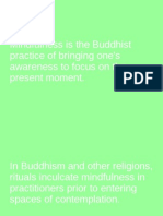 Mindfulness is the Buddhist Practice of Bringing One's Awareness To