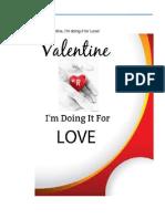 Valentine, I'm doing it for Love!