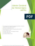 Accidente Cerebral Vascular Hemorragico (ACVh)