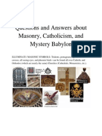Questions and Answers about Masonry, Catholicism, and Mystery Babylon (and the Illuminati). What is Freemasonry?  What is the Phoenix? What is the All-Seeing-Eye? Is Mary Semiramis (Ishtar)? Is the Catholic Mass Pagan?
