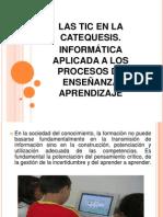 LAS TIC EN LA CATEQUESIS INFORMATICA APLICADA A LOS PROCESOS DE ENSEÑANZA APRENDIZAJE