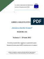 GHIDUL SOLICITANTULUI Pentru Masura 112 Versiunea Finala 06 Mai 2012