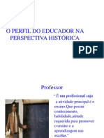 Topico 4 - O Perfil Do Educador Na Perspectiva Historica