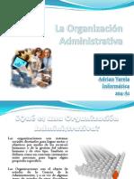 laorganizacinadministrativa-111119172517-phpapp02