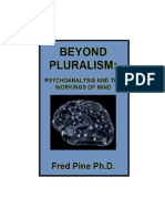 BEYOND PLURALISM: PSYCHOANALYSIS AND THE WORKINGS OF MIND Fred Pine Ph.D.