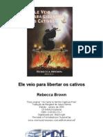 Livro - Rebecca Brown - Ele Veio Para Libertar Os Cativos