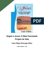 Caio Fábio - Seguir a Jesus o mais fascinante projeto de vida.rev