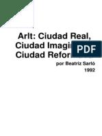 Sarlo,B.-1992-Arlt Ciudad Real Ciudad Imaginaria Ciudad Reformada.