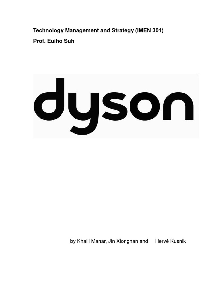 dyson marketing analysis 2) swot analysis of dyson company strengths according to bodimeade (1), dyson is the leading vacuum cleaner manufacturer in the united kingdom (uk) the company's major strength lies on its ability to grow shares in its appliances, and its focus on innovative technology (gottlieb 38.