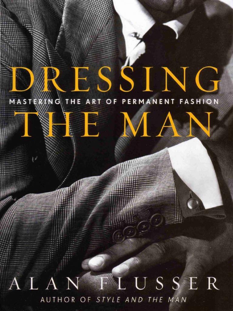 Dressing the Man Mastering the Art of Permanent Fashion | Fashion | Fashion  & Beauty
