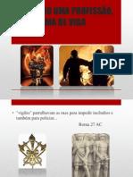 BOMBEIRO UMA PROFISSÃO, UMA FORMA DE VIDA