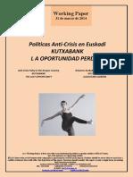 Políticas Anti-Crisis en Euskadi. KUTXABANK LA OPORTUNIDAD PERDIDA (Es) Anti-Crisis Policy in the Basque Country. KUTXABANK. THE LOST OPPORTUNITY (Es) Krisiaren Aurkako Politikak Euskadin. KUTXABANK. GALDUTAKO AUKERA (Es)