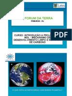 """Apresentação utilizada no curso """"Intro. a Mercado de carbono e MDL"""" - II Fórum da Terra"""
