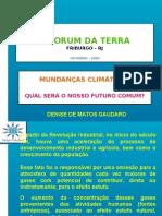 """Slides sobre """"Mudanças Climáticaas"""" utilizado em aplestra - II Fórum da Terra"""