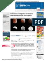 Eclipse total de Luna - Noticias de Salud, Educación, Turismo, Ciencia, Ecología y Vida de hoy - ELTIEMPO
