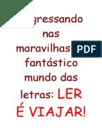 (2) Projeto - Ingressando nas maravilhas do fantástico mundo das letras Ler é viajar!