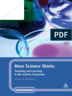 How Science Works Teaching and Learning in the Science Classroom