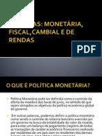 7 Políticas Monetária, Fiscal, Cambial e de Rendas