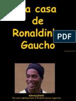 La Casa de Ronaldinho Gaucho-Manuel Mustafa