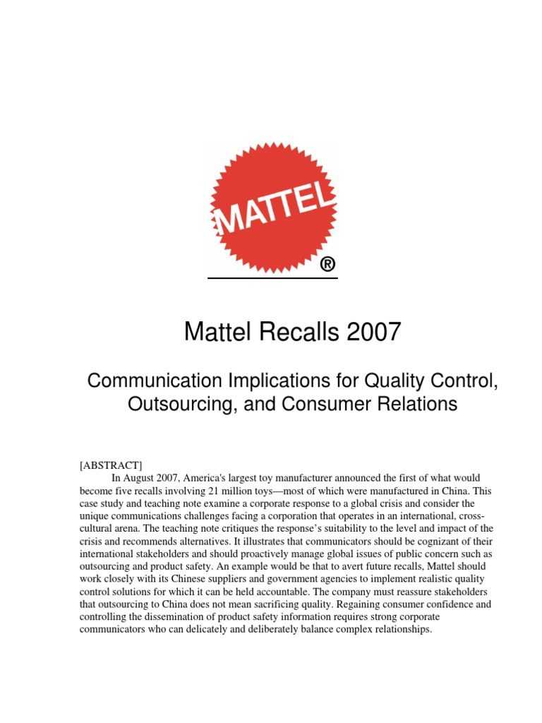 mattel toy recall case study This presentation illustrate the mattel's strategy case study 2007 recalled almost one million chinese made toys because of potential hazard of electronic & education toys •mattel would consider building new production plants in other growing countries in the context of china.