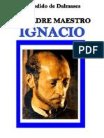 Candido de Dalmases El Padre Maestro Ignacio