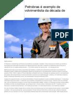 Aos 60 Anos, Petrobras é Exemplo de Política Desenvolvimentista Da Década de 50