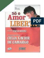 Só o Amor Liberta (psicografia Célia Xavier de Camargo - espírito Paulo Hertz).pdf