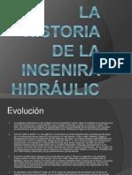 La Historia de La Ingenira Hidráulica en El