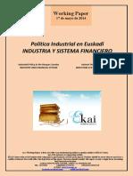 Política Industrial en Euskadi. INDUSTRIA Y SISTEMA FINANCIERO (Es) Industrial Policy in the Basque Country. INDUSTRY AND FINANCIAL SYSTEM (Es) Industri Politika Euskadin. INDUSTRIA ETA FINANTZA SISTEMA (Es)