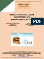 Política Industrial en Euskadi. NECESITAMOS UNA REFORMA UNIVERSITARIA (Es) Industrial Policy in the Basque Country. ON NEED OF A UNIVERSITY REFORM (Es) Industri Politika Euskadin. UNIBERTSITATE ERREFORMAREN BEHARREAN (Es)