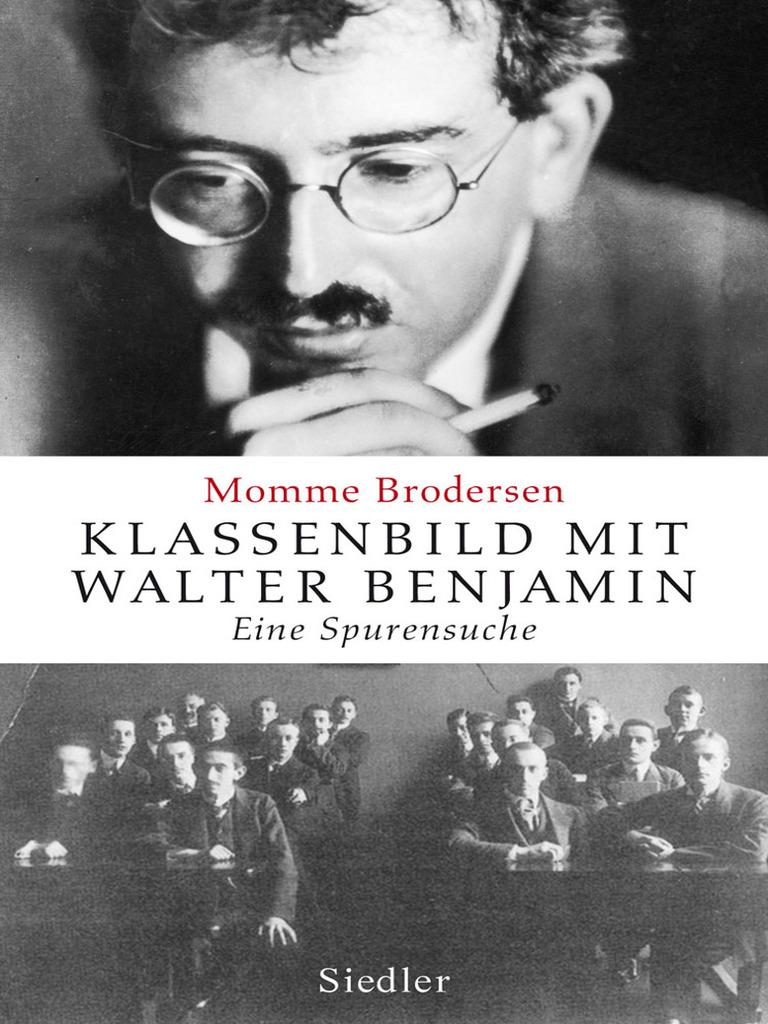 Brodersen, Momme - Klassenbild Mit Walter Benjamin. Eine Spurensuche ...