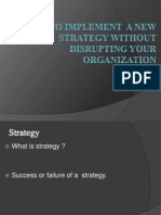 TO IMPLEMENT  A NEW STRATEGY WITHOUT DISRUPTING YOUR ORGANIZATION