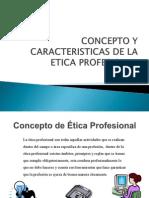 Concepto y Caracteristicas de La Etica Profesional