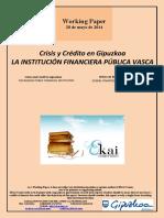 Crisis y Crédito en Gipuzkoa. LA INSTITUCION FINANCIERA PUBLICA VASCA (Es) Crisis and Credit in Gipuzkoa. THE BASQUE PUBLIC FINANCIAL INSTITUTION (Es) Krisia eta Kreditua Gipuzkoan. EUSKAL FINANTZA ERAKUNDE PUBLIKOA (Es)