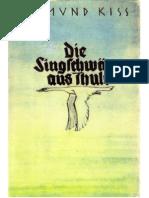 Kiss, Edmund - Die Singschwaene Aus Thule (1939, 250 S., Text)