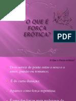 O Que é Força Erótica
