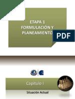 2 - Capítulo I y II - Etapa 1 - Formulación y Planeamiento - Situación Actual