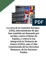 La Comisión Europea (CEE) ha remitido mi demanda, al Alto Comisionado de los Derechos Humanos, de las Naciones Unidas.